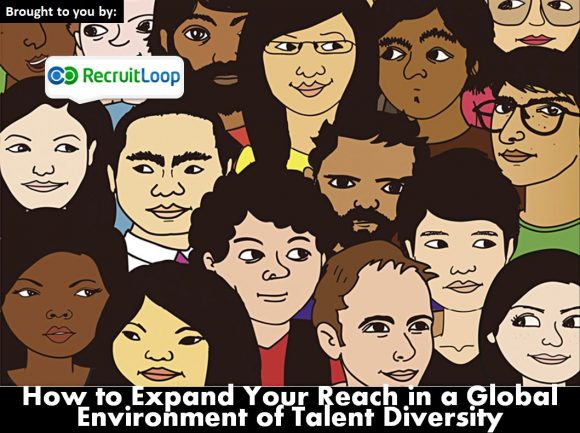 How To Expand Your reach in a Global environment of Talent Diversity