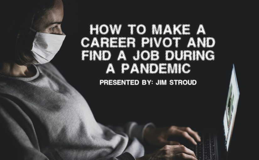Recorded Webinar – How To Make a Career Pivot and Find a Job During a Pandemic